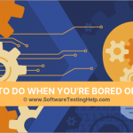 Six Tips to Cure Software Testing Boredom